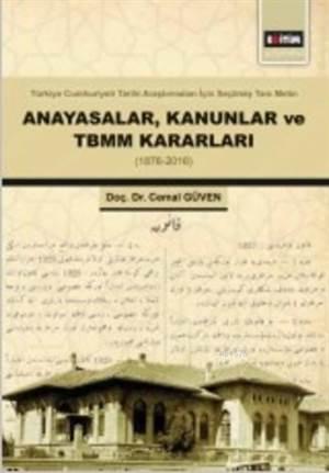 Anayasalar Kanunlar Ve TBMM Kararları (1876-2016); Ürkiye Cumhuriyeti Tarihi Araştırmaları İçin Seçilmiş Tam Metin