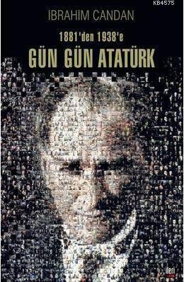 Gün Gün Atatürk; 1881'Den 1938'E