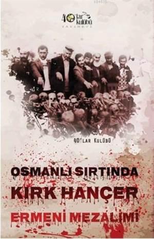 Osmanlı Sırtında Kırk Hançer Ermeni Mezalimi