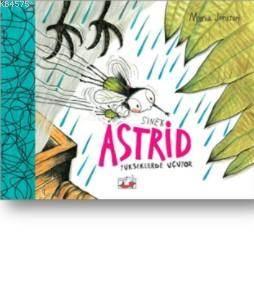 Sinek Astrid Yükseklerden Uçuyor (Ciltli)