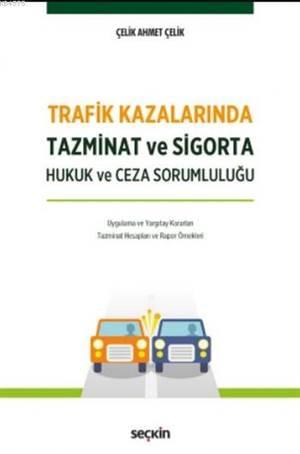 Trafik Kazalarında Tazminat Ve Sigorta; Hukuk Ceza Ve Sorumluluğu