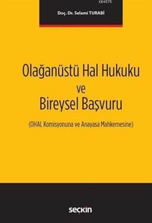 Olağanüstü Hal Hukuku Ve Bireysel Başvuru; OHAL Komisyonuna Ve Anayasa Mahkemesine