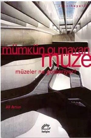 Mümkün Olmayan Müze; Müzeler Ne Gösteriyor?