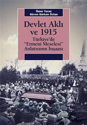 Devlet Aklı Ve 1915; Türkiye'de 'Ermeni Meselesi' Anlatısının İnşaası
