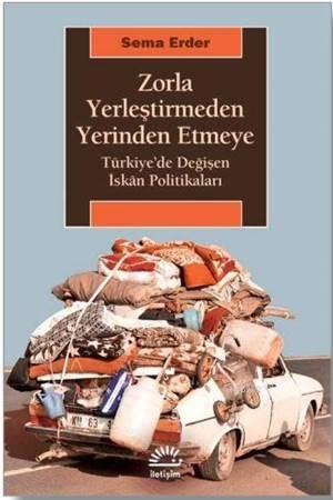 Zorla Yerleştirmeden Yerinden Etmeye; Türkiye'de Değişen İskân Politikaları