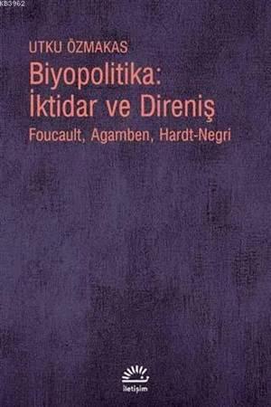 Biyopolitika : İktidar Ve Direniş; Foucault, Agamben, Hardt-Negri