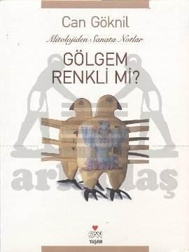 Gölgem Renkli mi?; Mitololojiden Sanata Notlar
