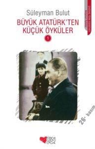 Büyük Atatürkten <br/>Küçük Öyküler 1