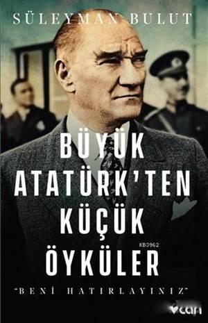 Büyük Atatürk'ten Küçük Öyküler; Beni Hatırlayınız