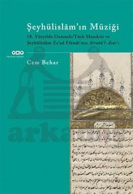 Şeyhülislamın Müziği; 18.Yüzyılda Osmanlı/Türk Musıkisi ve Şeyhülislâm Esad Efendinin Atrabül-Âsârı