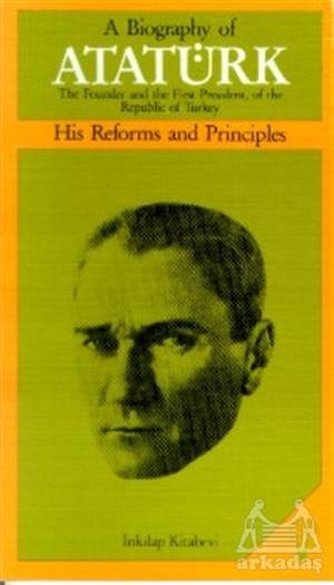A Biography Of Atatürk His Reforms And Principles
