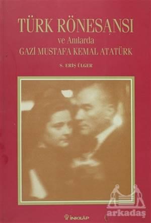 Türk Rönesansı Ve Anılarda Gazi Mustafa Kemal Atatürk