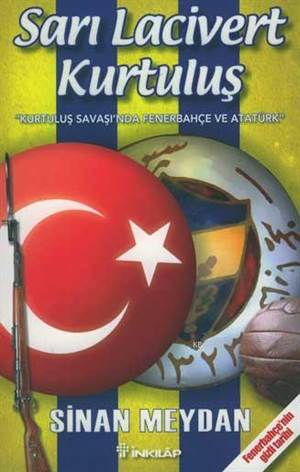 Sarı Lacivert Kurtuluş; Kurtuluş Savaşında Fenerbahçe Ve Atatürk