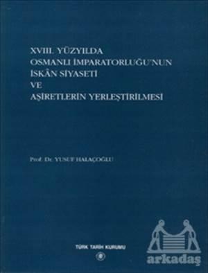 18. Yüzyılda Osmanlı İmparatorluğu'Nun İskan Siyaseti Ve Aşiretlerin Yerleştirilmesi