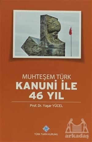 Muhteşem Türk Kanuni İle 46 Yıl