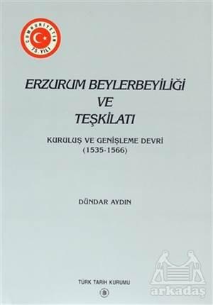 Erzurum Beylerbeyiliği Ve Teşkilatı Kuruluş Ve Genişleme Devri (1535-1566)