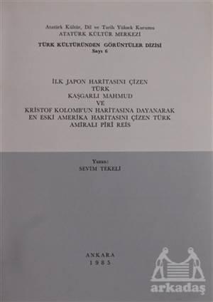 İlk Japon Haritasını Çizen Türk Kaşgarlı Mahmud Ve Kristof Kolomb'un Haritasına Dayanarak En Eski Amerika Haritasını Çizen Türk Amirali Piri Reis