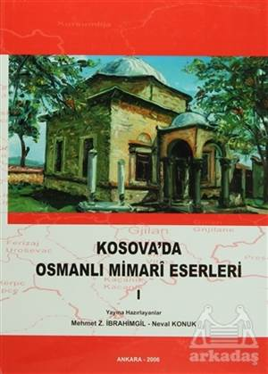 Kosova'Da Osmanlı Mimari Eserleri Cilt: 1