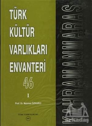 Türk Kültür Varlıkları Envanteri Kahramanmaraş - 46 (2 Cilt)