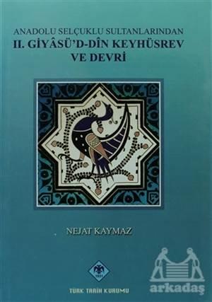 Anadolu Selçuklu Sultanlarından 2. Giyasüd-Din Keyhüsrev Ve Devri