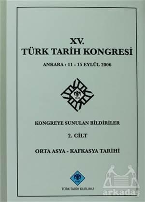 15. Türk Tarih Kongresi 2. Cilt Orta Asya - Kafkasya Tarihi