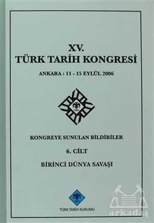 15. Türk Tarih Kongresi - 6. Cilt Birinci Dünya Savaşı