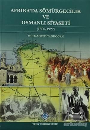 Afrika'da Sömürgecilik Ve Osmanlı Siyaseti ( 1800-1922 )