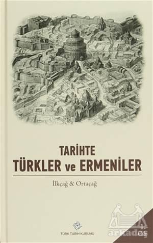 Tarihte Türkler Ve Ermeniler Cilt: 1