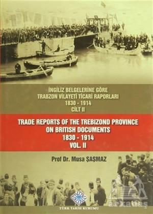 İngiliz Belgelerine Göre Trabzon Vilayeti Ticari Raporları Cilt: 2 / Trade Reports Of The Trebizond Province On British Documents Vol: 2