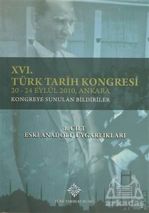 16. Türk Tarih Kongresi 1. Cilt Eski Anadolu Uygarlıkları