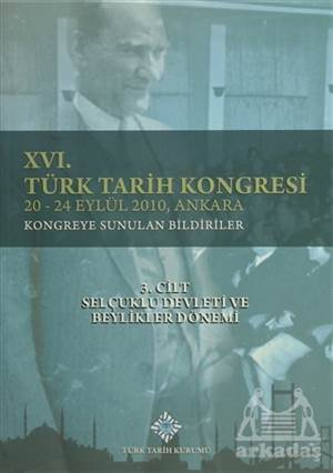 16. Türk Tarih Kongresi 3. Cilt Selçuklu Devleti Ve Beylikler Dönemi