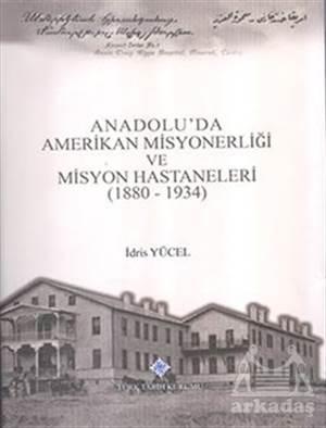 Anadolu'da Amerikan Misyonerliği Ve Misyon Hastaneleri (1880 - 1934)