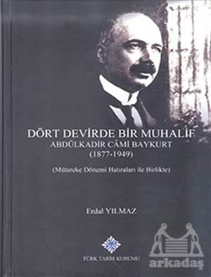 Dört Devirde Bir Muhalif - Abdulkadir Cami Baykurt (1877 - 1949)