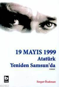 19 Mayıs 1999 Atatürk Yeniden Samsun'da (1. Kitap)