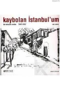 Kaybolan İstanbul´Um; Bir Mimarın Anıları 1947 - 1957