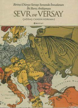 Sevr Ve Versay /Birinci Dünya Savaşı Sonunda İmzalanan İki Barış Antlaşması