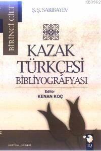Kazak Türkçesi Bibliyografyası I. Cilt