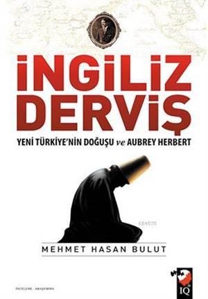 İngiliz Derviş; Yeni Türkiye'nin Doğuşu Ve Aubrey Herbert