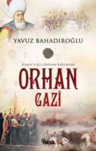 Bizansa Diz Çöktüren Kahraman Orhan Gazi
