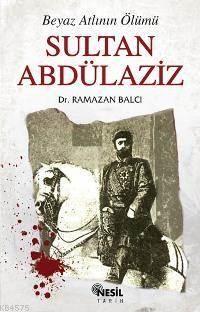 Sultan Abdülaziz; Beyaz Atlının Ölümü