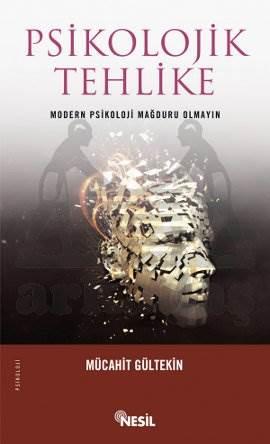 Psikolojik Tehlike; Modern Psikoloji Mağduru Olmayın