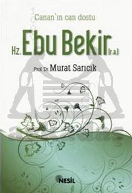Cananın Can Dostu Hz. Ebu Bekir (r.a.)