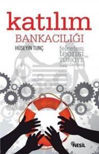 Katılım Bankacılığı; Felsefesi, Teorisi ve Türkiye Uygulaması