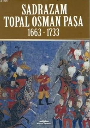 Sadrazam Topal Osman Paşa; 1663-1733