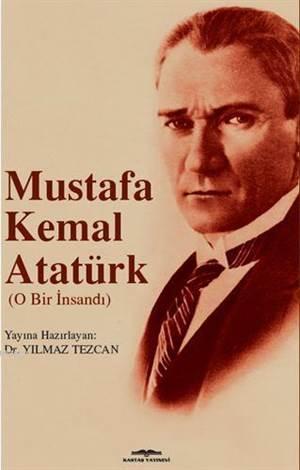 Mustafa Kemal Atatürk; O Bir İnsandı