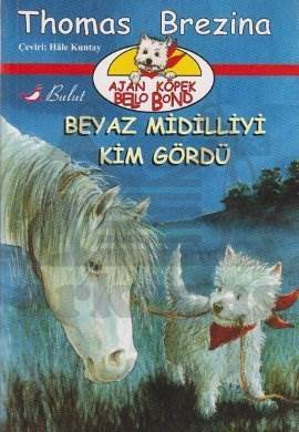 Beyaz Midilliyi Kim Gördü; Ajan Köpek Bello Bond Cilt: 7