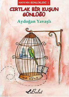 Cırtlak Bir Kuşun Günlüğü; Hayvan Günlükleri 1
