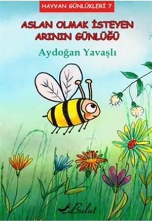 Aslan Olmak İsteyen Arının Günlüğü; Hayvan Günlükleri 7