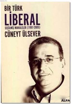 Bir Türk Liberal Seçilmiş Makaleler 1997-2005