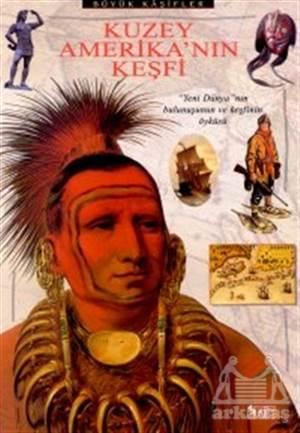 """Kuzey Amerika'Nın Keşfi """"Yeni Dünya""""Nın Bulunuşunun Ve Keşfinin Öyküsü"""